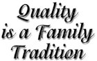 Quality is a Family Tradition